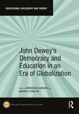 John Dewey's Democracy and Education in an Era of Globalization - Educational Philosophy and Theory (Hardback)
