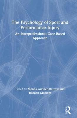The Psychology of Sport and Performance Injury: An Interprofessional Case-Based Approach (Hardback)