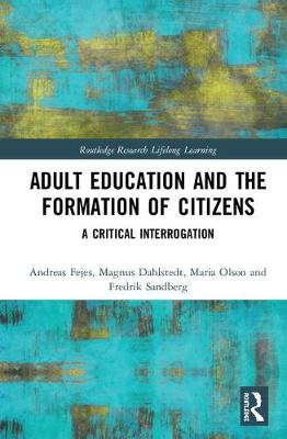 Adult Education and the Formation of Citizens: A Critical Interrogation - Routledge Research in Lifelong Learning and Adult Education (Hardback)
