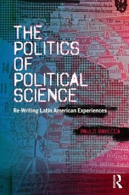 The Politics of Political Science: Re-Writing Latin American Experiences (Paperback)