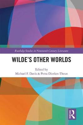 Wilde's Other Worlds - Routledge Studies in Nineteenth Century Literature (Hardback)