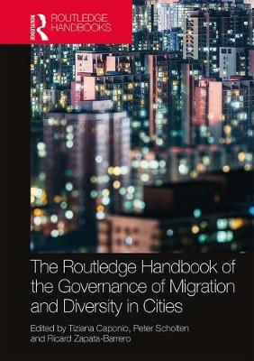 The Routledge Handbook of the Governance of Migration and Diversity in Cities (Hardback)