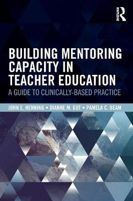 Building Mentoring Capacity in Teacher Education: A Guide to Clinically-Based Practice (Paperback)