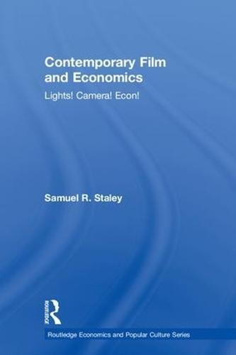 Contemporary Film and Economics: Lights! Camera! Econ! - Routledge Economics and Popular Culture Series (Hardback)