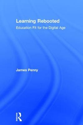 Learning Rebooted: Education Fit for the Digital Age (Hardback)