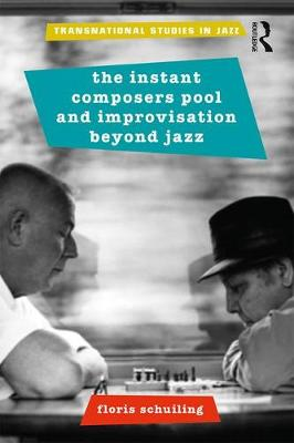 The Instant Composers Pool and Improvisation Beyond Jazz (Paperback)