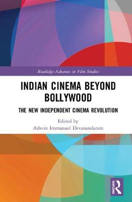 Indian Cinema Beyond Bollywood: The New Independent Cinema Revolution - Routledge Advances in Film Studies (Hardback)