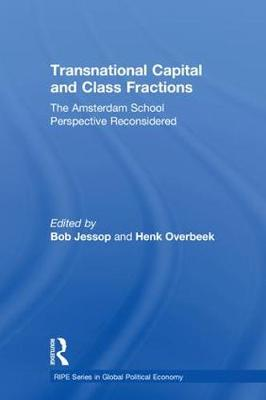 Transnational Capital and Class Fractions: The Amsterdam School Perspective Reconsidered - RIPE Series in Global Political Economy (Hardback)
