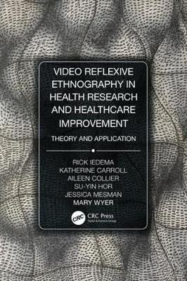 Video-Reflexive Ethnography in Health Research and Healthcare Improvement: Theory and Application (Paperback)