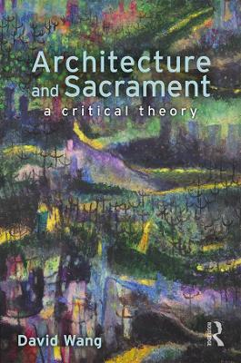 Architecture and Sacrament: A Critical Theory (Paperback)