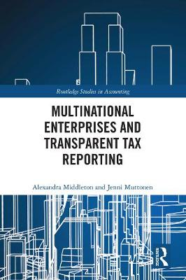 Multinational Enterprises and Transparent Tax Reporting - Routledge Studies in Accounting (Hardback)