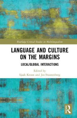 Language and Culture on the Margins: Global/Local Interactions - Routledge Critical Studies in Multilingualism (Hardback)
