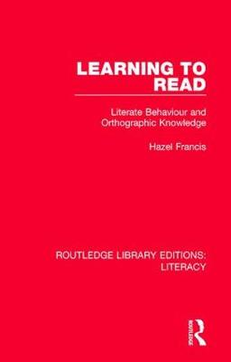 Learning to Read: Literate Behaviour and Orthographic Knowledge - Routledge Library Editions: Literacy (Paperback)