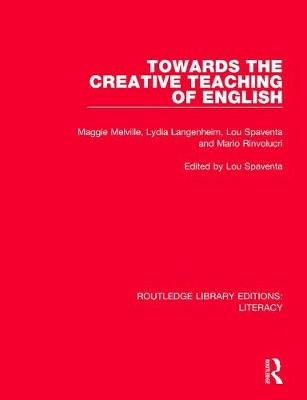 Towards the Creative Teaching of English - Routledge Library Editions: Literacy (Paperback)