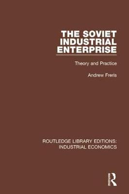 The Soviet Industrial Enterprise: Theory and Practice - Routledge Library Editions: Industrial Economics 32 (Hardback)