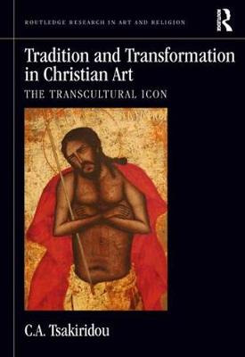 Tradition and Transformation in Christian Art: The Transcultural Icon - Routledge Research in Art and Religion (Hardback)