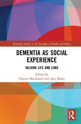 Dementia as Social Experience: Valuing Life and Care (Hardback)