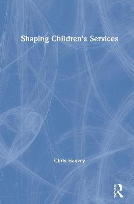 Shaping Children's Services (Hardback)