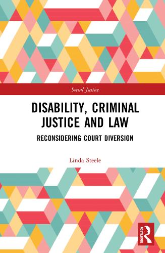 Disability, Criminal Justice and Law: Reconsidering Court Diversion - Social Justice (Hardback)