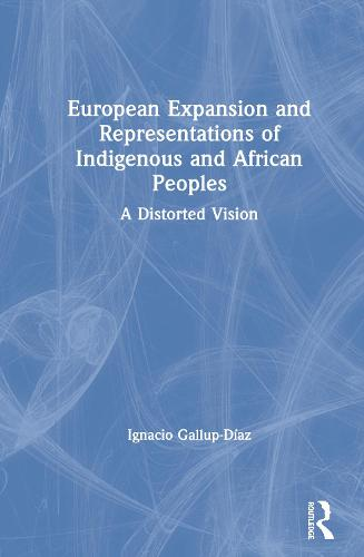 European Expansion and Representations of Indigenous and African Peoples: A Distorted Vision (Hardback)