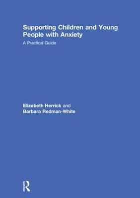 Supporting Children and Young People with Anxiety: A Practical Guide (Hardback)