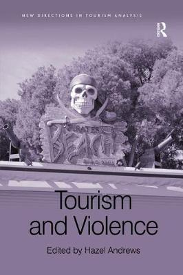 Tourism and Violence - New Directions in Tourism Analysis (Paperback)