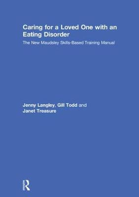 Caring for a Loved One with an Eating Disorder: The New Maudsley Skills-Based Training Manual (Hardback)