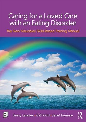 Caring for a Loved One with an Eating Disorder: The New Maudsley Skills-Based Training Manual (Paperback)