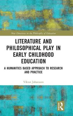 Literature and Philosophical Play in Early Childhood Education: A Humanities Based Approach to Research and Practice - New Directions in the Philosophy of Education (Hardback)