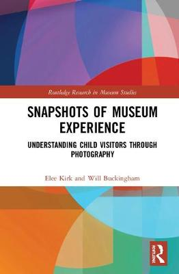 Snapshots of Museum Experience: Understanding Child Visitors Through Photography - Routledge Research in Museum Studies (Hardback)