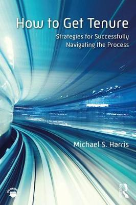 How to Get Tenure: Strategies for Successfully Navigating the Process (Paperback)