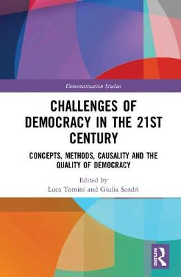Challenges of Democracy in the 21st Century: Concepts, Methods, Causality and the Quality of Democracy - Democratization Studies (Hardback)