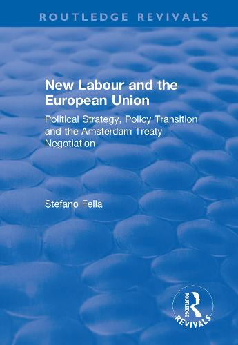 New Labour and the European Union: Political Strategy, Policy Transition and the Amsterdam Treaty Negotiation - Routledge Revivals (Paperback)