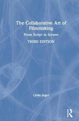 The Collaborative Art of Filmmaking: From Script to Screen (Hardback)
