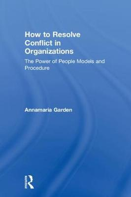 How to Resolve Conflict in Organizations: The Power of People Models and Procedure (Hardback)