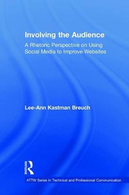 Involving the Audience: A Rhetoric Perspective on Using Social Media to Improve Websites - ATTW Series in Technical and Professional Communication (Hardback)