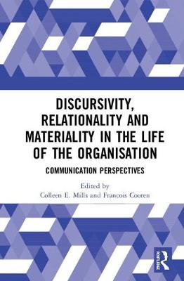 Discursivity, Relationality and Materiality in the Life of the Organisation: Communication Perspectives (Hardback)