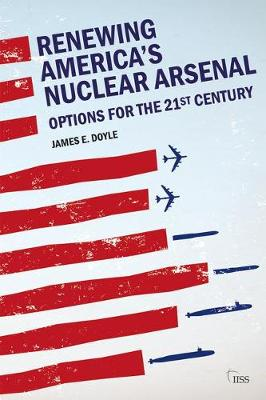 Renewing America's Nuclear Arsenal: Options for the 21st century - Adelphi series (Paperback)
