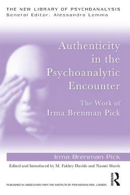 Authenticity in the Psychoanalytic Encounter: The Work of Irma Brenman Pick - New Library of Psychoanalysis (Paperback)