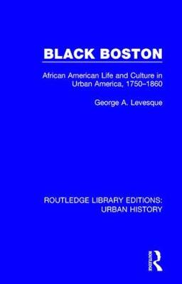 Black Boston: African American Life and Culture in Urban America, 1750-1860 - Routledge Library Editions: Urban History 4 (Hardback)