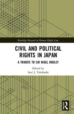 Civil and Political Rights in Japan: A Tribute to Sir Nigel Rodley - Routledge Research in Human Rights Law (Hardback)