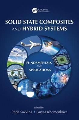 Solid State Composites and Hybrid Systems: Fundamentals and Applications (Hardback)