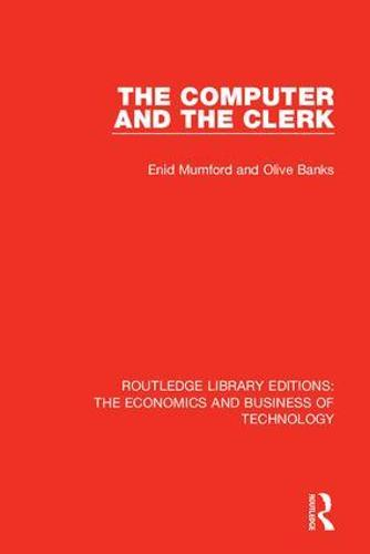 The Computer and the Clerk - Routledge Library Editions: The Economics and Business of Technology (Hardback)