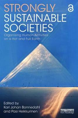 Strongly Sustainable Societies: Organising Human Activities on a Hot and Full Earth - Routledge Studies in Sustainability (Paperback)