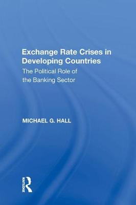 Exchange Rate Crises in Developing Countries: The Political Role of the Banking Sector (Hardback)