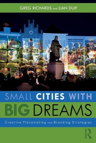 Small Cities with Big Dreams: Creative Placemaking and Branding Strategies (Paperback)