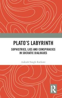 Plato's Labyrinth: Sophistries, Lies and Conspiracies in Socratic Dialogues (Hardback)