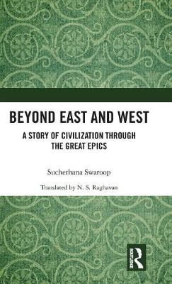 Beyond East and West: A Story of Civilization through the Great Epics (Hardback)