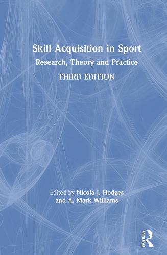 Skill Acquisition in Sport: Research, Theory and Practice (Hardback)