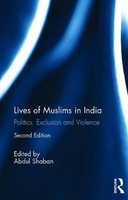 Lives of Muslims in India: Politics, Exclusion and Violence (Hardback)
